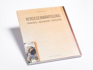 Vergegenwärtigung – Erinnerung, Inszenierung, Spekulation