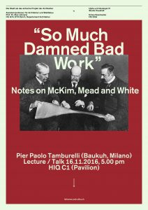 """So Much Damned Bad Work"". Notes on McKim, Mead and White — lecture by Pier Paolo Tamburelli"